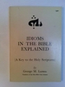 Idioms in the Bible Explained: A Key to the Holy Scriptures