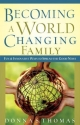 Becoming a World Changing Family: Fun and Innovative Ways to Spread the Good News