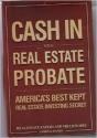 Cash In with Real Estate Probate America's Best Kept Real Estate Investing Secret