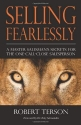 Selling Fearlessly: A Master Salesman's Secrets For the One-Call-Close Salesperson