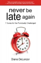 Never Be Late Again: 7 Cures for the Punctually Challenged