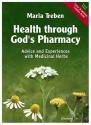 Health Through God's Pharmacy:  Advice and Experiences With Medicinal Herbs