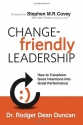 Change-Friendly Leadership: How to Transform Good Intentions into Great Performance