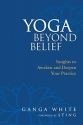 Yoga Beyond Belief: Insights to Awaken and Deepen Your Practice