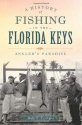 A History of Fishing in the Florida Keys: Angler's Paradise (Sports)