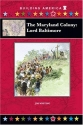 The Maryland Colony: Lord Baltimore (Building America)