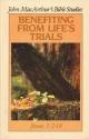 Benefiting from life's trials: [James 1:2-18] (John MacArthur's Bible studies)