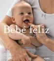 Bebe feliz/ Your Happy Baby: Masaje, Yoga, Aromaterapia Y Otras Tecnicas Para El Desarrollo Integral De Tu Hijo/ Massage, Yoga, Aromatherapy and Other ... Ways to Blissful Babyhood (Spanish Edition)
