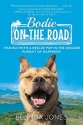 Bodie on the Road: Travels with a Rescue Pup in the Dogged Pursuit of Happiness