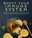 Boost Your Immune System: Strategies for Strengthening Your Immune System with Foods, Herbs, Stress Management, and More!