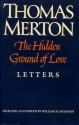 The Hidden Ground of Love: Letters on Religious Experience and Social Concerns