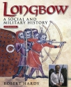 Longbow - 5th Edition: A Social and Military History