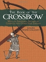The Book of the Crossbow: With an Additional Section on Catapults and Other Siege Engines (Dover Military History, Weapons, Armor)