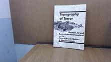 Topography of terror: Gestapo, SS and Reichssicherheitshauptamt on the