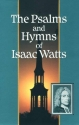 The Psalms and Hymns of Isaac Watts: With All the Additional Hymns and Complete Indexes (Great Awakening Writings (1725-1760))