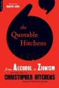 The Quotable Hitchens: From Alcohol to Zionism-The Very Best of Christopher Hitchens