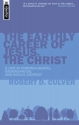The Earthly Career of Jesus, the Christ: A Life in Chronological, Geographical and Social Context