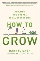 How to Grow: Applying the Gospel to All...