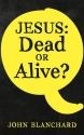 Jesus Dead or Alive?