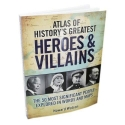Atlas of History's Greatest Heroes & Villains : The 50 Most Significant People Explored in Words and Maps