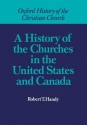 A History of the Churches in the United States and Canada (Oxford History of the Christian Church)