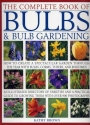 The Complete Book of Bulbs & Bulb Gardening - How to Create a Spectacular Garden Through the Year with Bulbs, Corms, Tubers, and Rhizomes