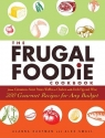 The Frugal Foodie Cookbook: 200 Gourmet Recipes for Any Budget