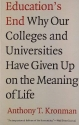 Education's End: Why Our Colleges and Universities Have Given Up on the Meaning of Life