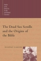 The Dead Sea Scrolls and the Origins of the Bible (Studies in the Dead Sea Scrolls and Related Literature)