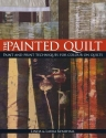 The Painted Quilt: Paint and Print Techniques for Color on Quilts