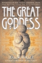 The Great Goddess: Reverence of the Divine Feminine from the Paleolithic to the Present