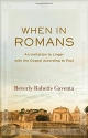 When in Romans: An Invitation to Linger with the Gospel according to Paul (Theological Explorations for the Church Catholic)