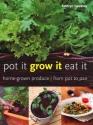 Pot It, Grow It, Eat It: Home-Grown Produce from Pot to Pan