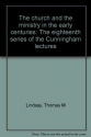 The church and the ministry in the early centuries: The eighteenth series of the Cunningham lectures