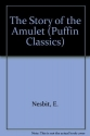 The Story of the Amulet: Complete and Unabridged (Puffin Classics)