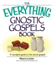 The Everything Gnostic Gospels Book: A Complete Guide to the Secret Gospels