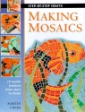 Making Mosaics: 15 stylish projects from start to finish (Step-by-Step Crafts)