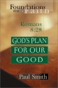 God's Plan for Our Good: Romans 8:28 (Foundations of the Faith: Romans 8: 28)
