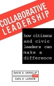 Collaborative Leadership: How Citizens and Civic Leaders Can Make a Difference