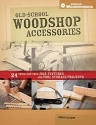 Old-School Woodshop Accessories: 40 Tried-and-True Jigs, Fixtures and Tool Storage Projects (Popular Woodworking)