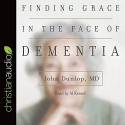 Finding Grace in the Face of Dementia: Experiencing Dementia--Honoring God
