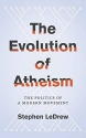The Evolution of Atheism: The Politics of a Modern Movement