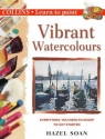 Vibrant Watercolours: Everything You Need to Know to Get Started (Collins Learn to Paint Series)