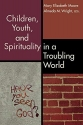 Children, Youth, and Spirituality in a Troubling World
