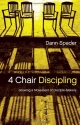 4 Chair Discipling: Growing a Movement of Disciple-Makers (Like Jesus Series)