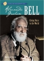 Sterling Biographies: Alexander Graham Bell: Giving Voice to the World