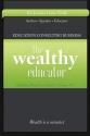 The Wealthy Educator: Educational Consulting - Leverage Your Knowledge and Start Your Own Education Consulting Business