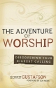 Adventure of Worship, The: Discovering Your Highest Calling