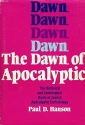 The Dawn of Apocalyptic: The Historical and Sociological Roots of Jewish Apocalyptic Eschatology