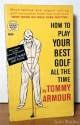 How to Play Your Best Golf All The Time (New Chapter on the power hitting game of Arnold Palmer and Gary Player)
